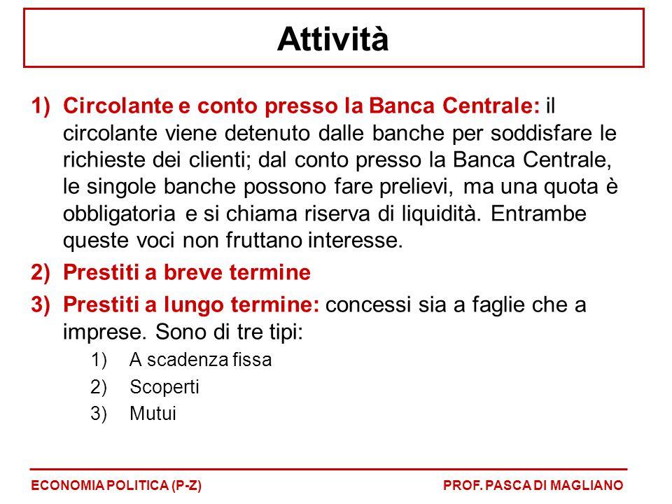 Attività 1)Circolante e conto presso la Banca Centrale: il circolante viene detenuto dalle banche per soddisfare le richieste dei clienti; dal conto p