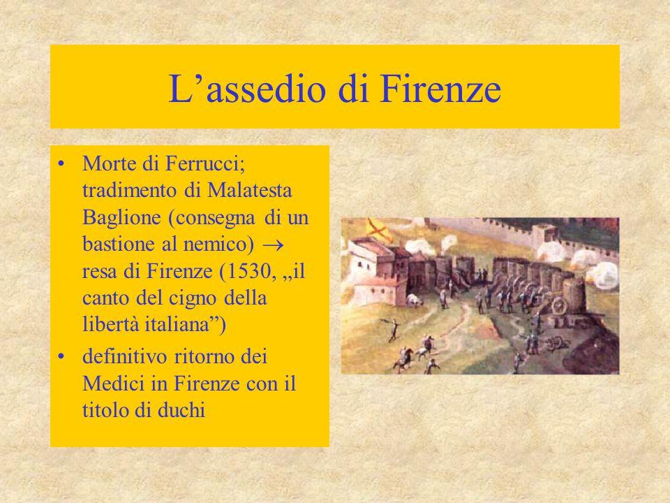 """L'assedio di Firenze Morte di Ferrucci; tradimento di Malatesta Baglione (consegna di un bastione al nemico)  resa di Firenze (1530, """"il canto del ci"""