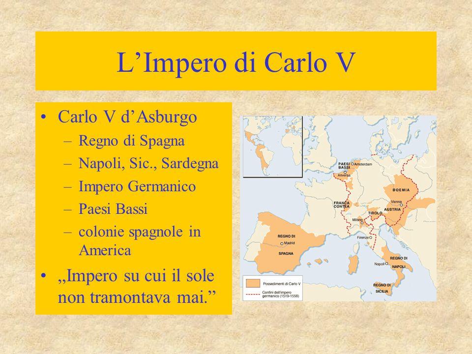 """L'Impero di Carlo V Carlo V d'Asburgo –Regno di Spagna –Napoli, Sic., Sardegna –Impero Germanico –Paesi Bassi –colonie spagnole in America """"Impero su"""
