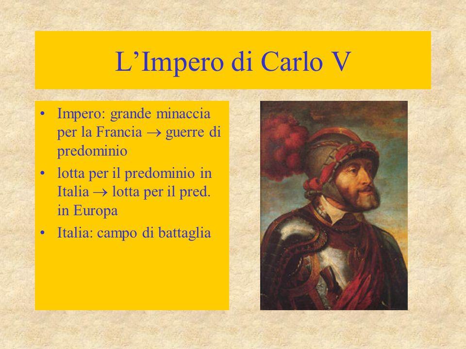 L'Impero di Carlo V Impero: grande minaccia per la Francia  guerre di predominio lotta per il predominio in Italia  lotta per il pred. in Europa Ita