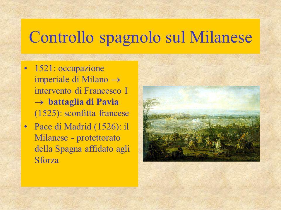 Controllo spagnolo sul Milanese 1521: occupazione imperiale di Milano  intervento di Francesco I  battaglia di Pavia (1525): sconfitta francese Pace