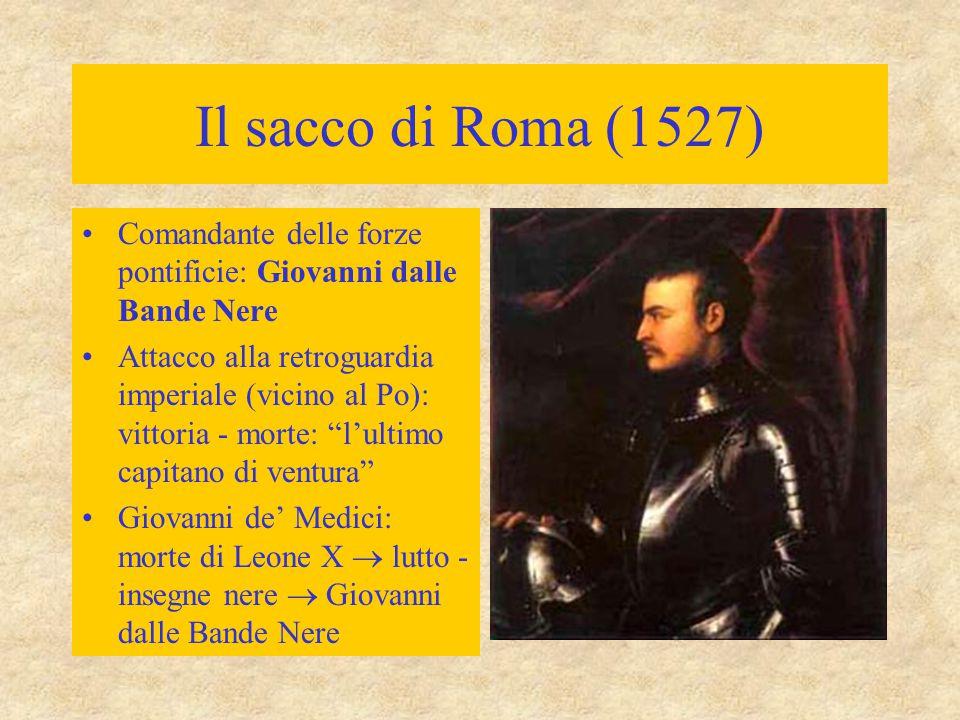 Il sacco di Roma (1527) Comandante delle forze pontificie: Giovanni dalle Bande Nere Attacco alla retroguardia imperiale (vicino al Po): vittoria - mo
