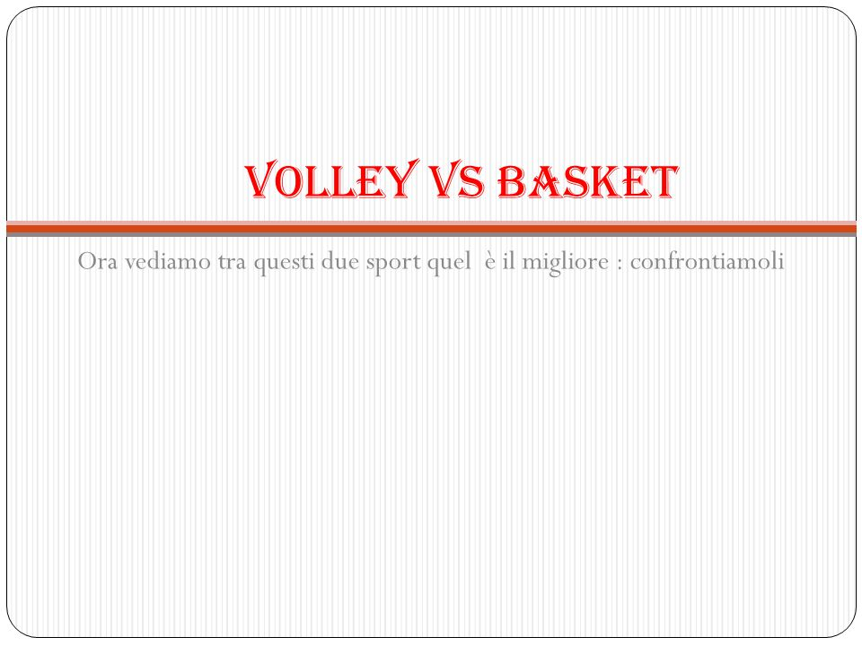 Volleyball vs basketball Ballo vs canto (fai click) Presentazione sui confronti