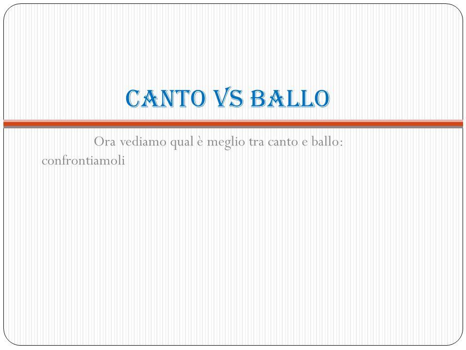 Canto vs ballo Ora vediamo qual è meglio tra canto e ballo: confrontiamoli
