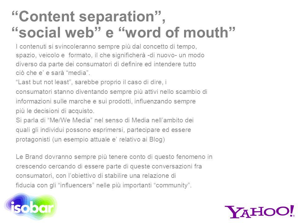 """""""Content separation"""", """"social web"""" e """"word of mouth"""" I contenuti si svincoleranno sempre più dal concetto di tempo, spazio, veicolo e formato, il che"""
