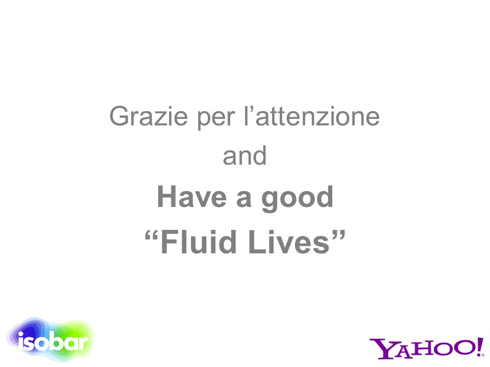 Grazie per l'attenzione and Have a good Fluid Lives