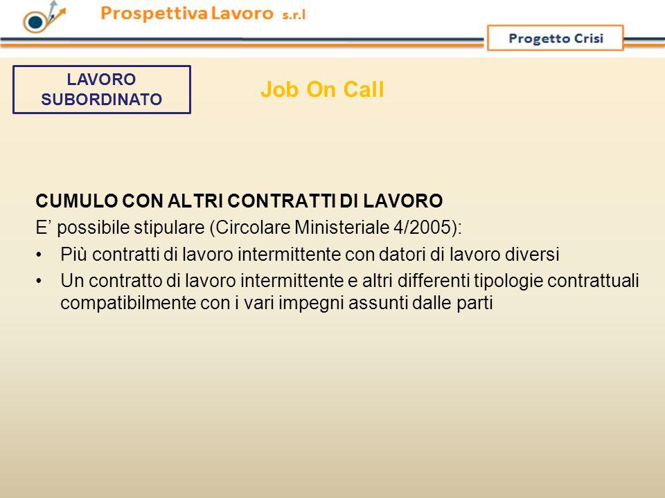 CUMULO CON ALTRI CONTRATTI DI LAVORO E' possibile stipulare (Circolare Ministeriale 4/2005): Più contratti di lavoro intermittente con datori di lavor