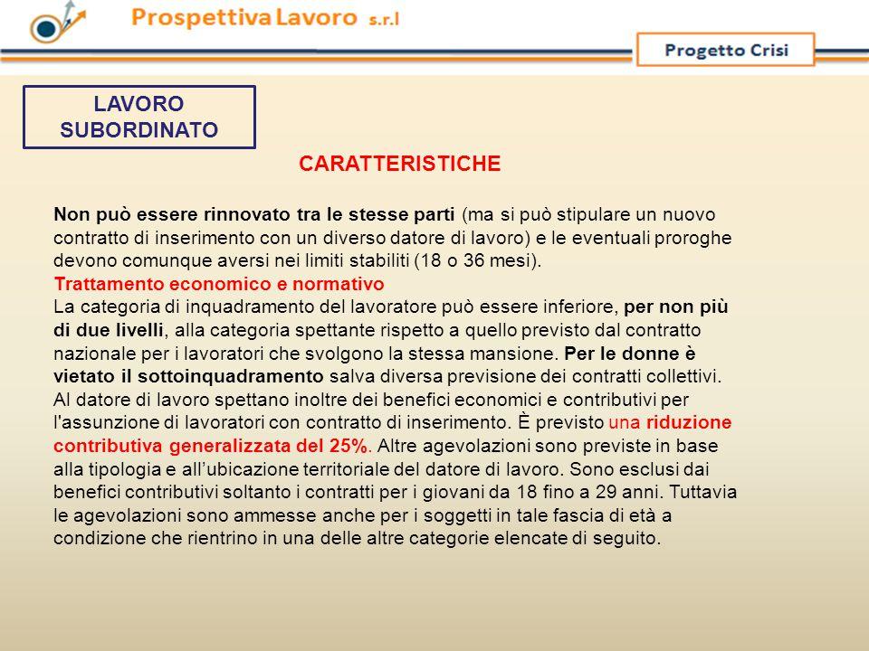CARATTERISTICHE Non può essere rinnovato tra le stesse parti (ma si può stipulare un nuovo contratto di inserimento con un diverso datore di lavoro) e