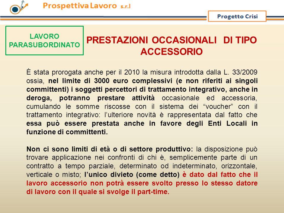 PRESTAZIONI OCCASIONALI DI TIPO ACCESSORIO LAVORO PARASUBORDINATO È stata prorogata anche per il 2010 la misura introdotta dalla L. 33/2009 ossia, nel