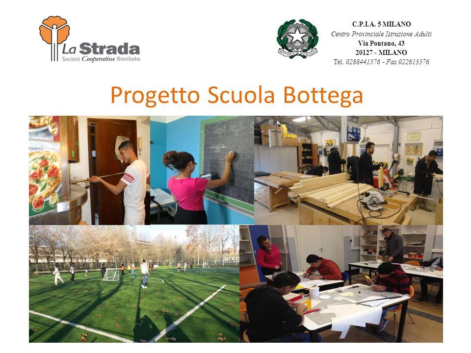 Progetto Scuola Bottega C.P.I.A. 5 MILANO Centro Provinciale Istruzione Adulti Via Pontano, 43 20127 - MILANO Tel. 0288441576 - Fax 022613576