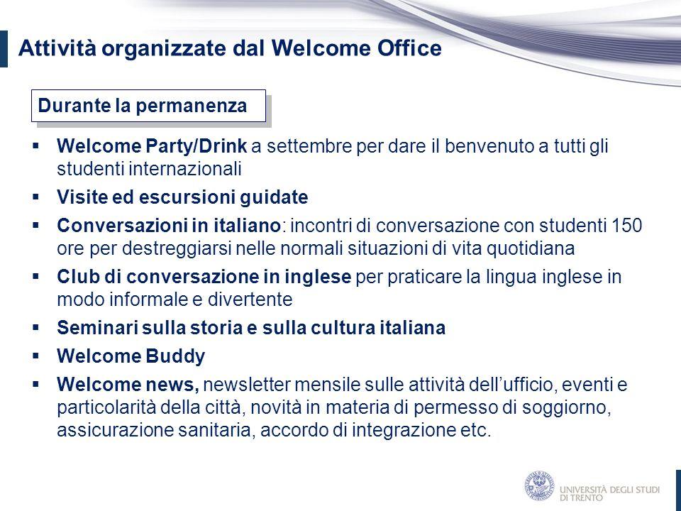 Attività organizzate dal Welcome Office  Welcome Party/Drink a settembre per dare il benvenuto a tutti gli studenti internazionali  Visite ed escurs
