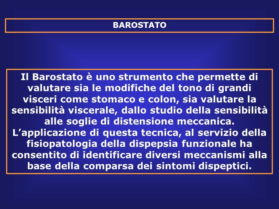 BAROSTATO Il Barostato è uno strumento che permette di valutare sia le modifiche del tono di grandi visceri come stomaco e colon, sia valutare la sensibilità viscerale, dallo studio della sensibilità alle soglie di distensione meccanica.
