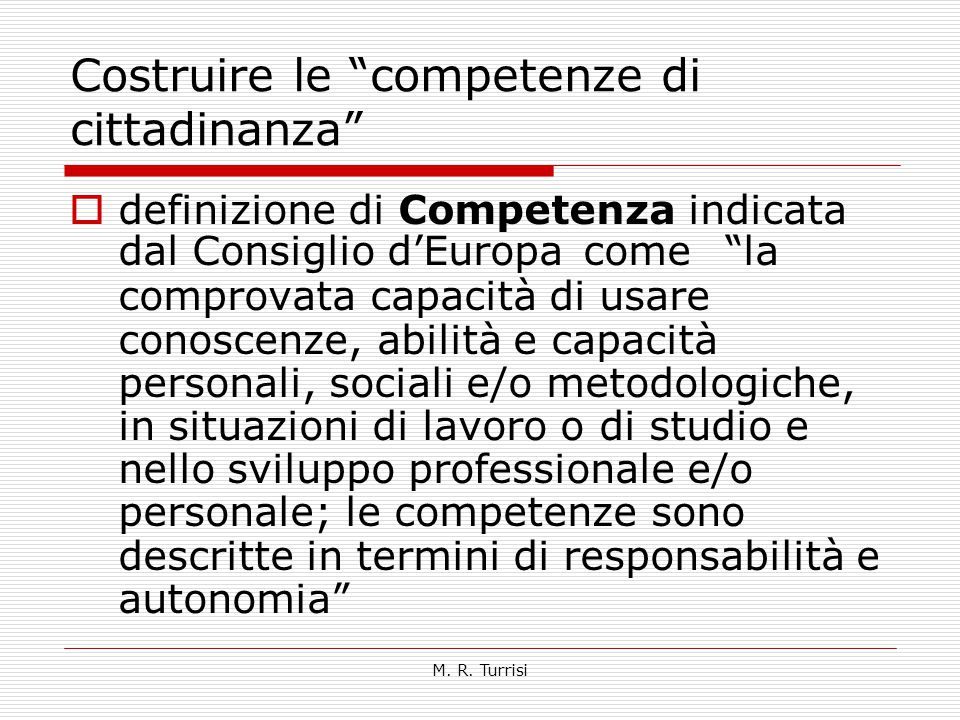 """M. R. Turrisi Costruire le """"competenze di cittadinanza""""  definizione di Competenza indicata dal Consiglio d'Europa come """"la comprovata capacità di us"""