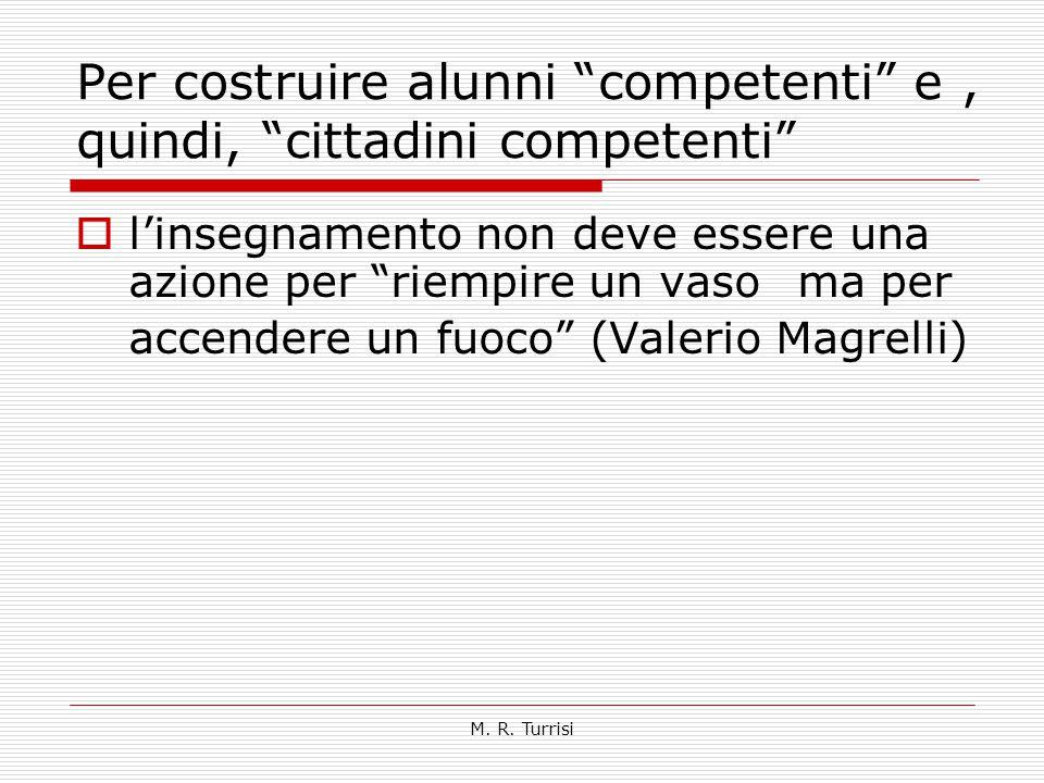 """M. R. Turrisi Per costruire alunni """"competenti"""" e, quindi, """"cittadini competenti""""  l'insegnamento non deve essere una azione per """"riempire un vaso ma"""