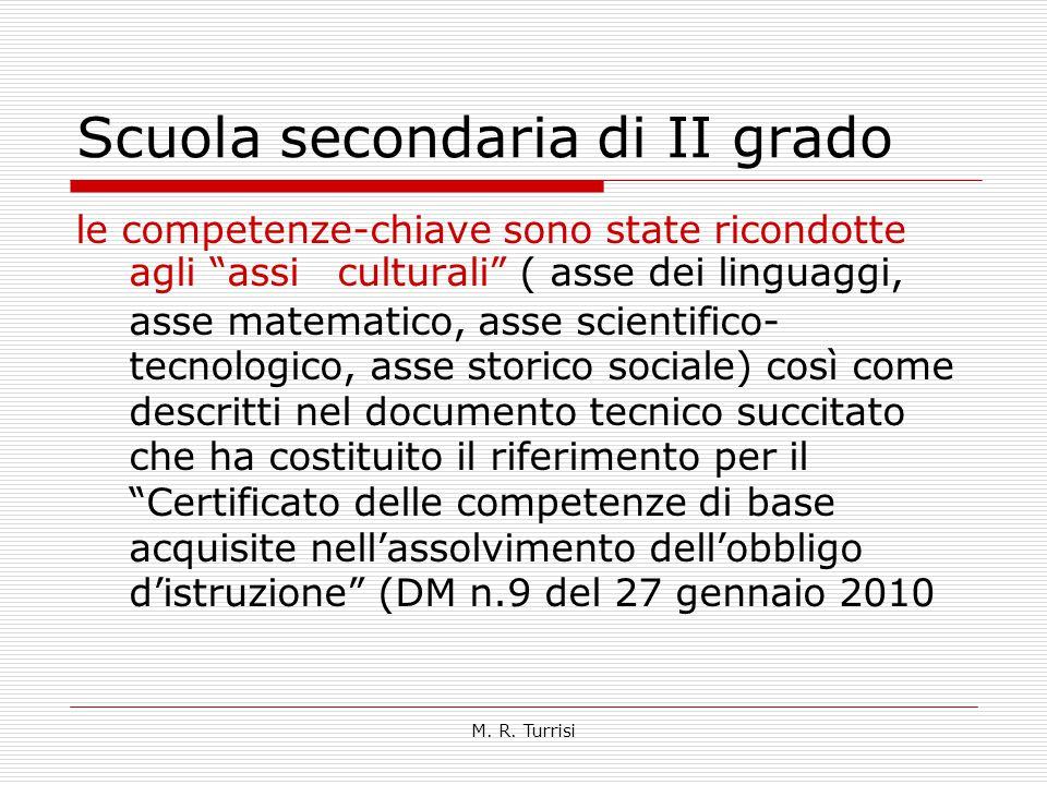 """M. R. Turrisi Scuola secondaria di II grado le competenze-chiave sono state ricondotte agli """"assi culturali"""" ( asse dei linguaggi, asse matematico, as"""