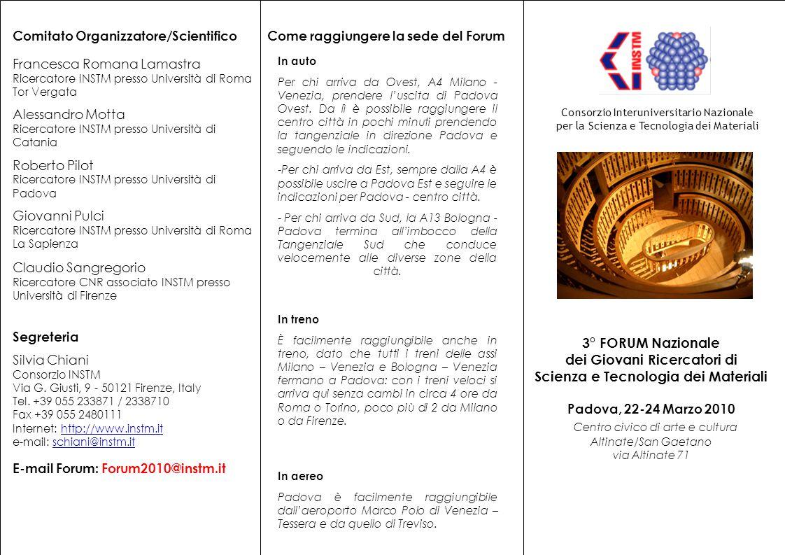 Finalità Il Forum è dedicato principalmente a giovani ricercatori, assegnisti, dottorandi, borsisti, che operano a vario titolo nel settore della Scienza e Tecnologia dei Materiali.