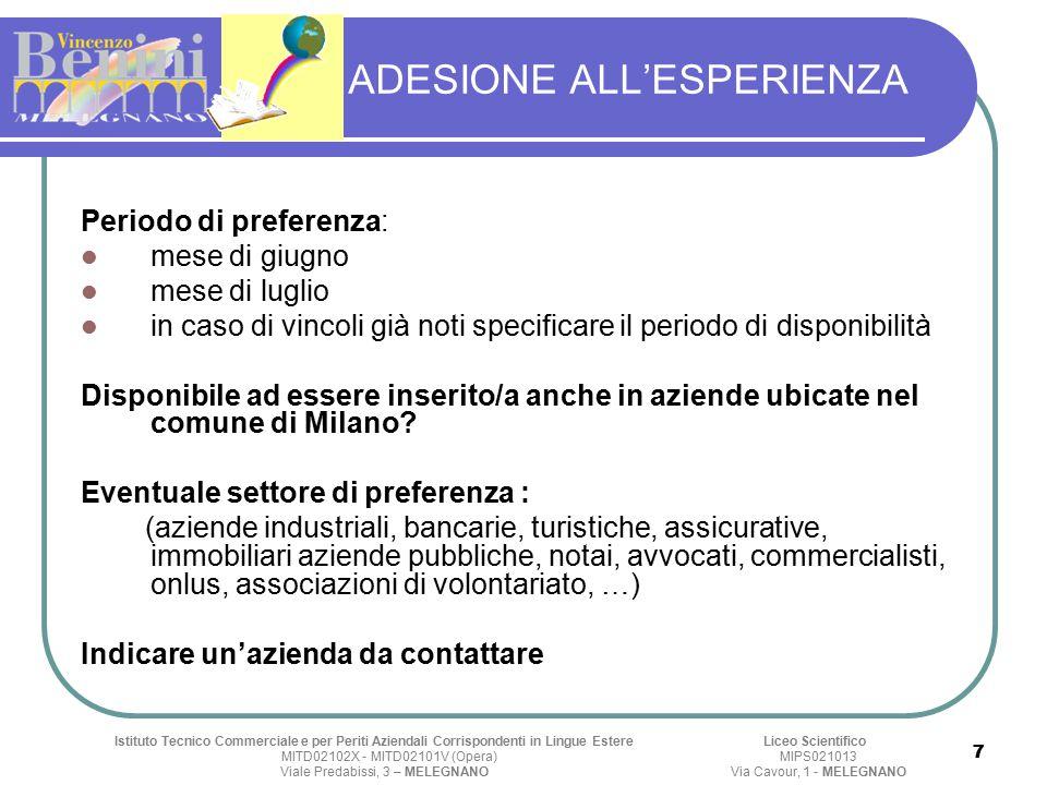 ADESIONE ALL'ESPERIENZA Periodo di preferenza: mese di giugno mese di luglio in caso di vincoli già noti specificare il periodo di disponibilità Disponibile ad essere inserito/a anche in aziende ubicate nel comune di Milano.