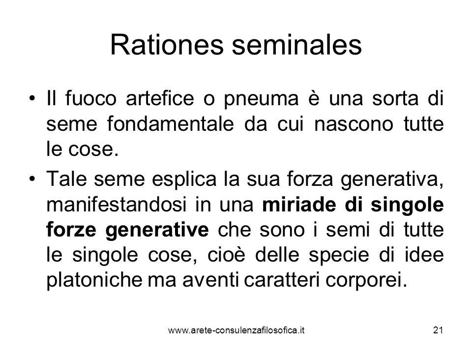Rationes seminales Il fuoco artefice o pneuma è una sorta di seme fondamentale da cui nascono tutte le cose. Tale seme esplica la sua forza generativa