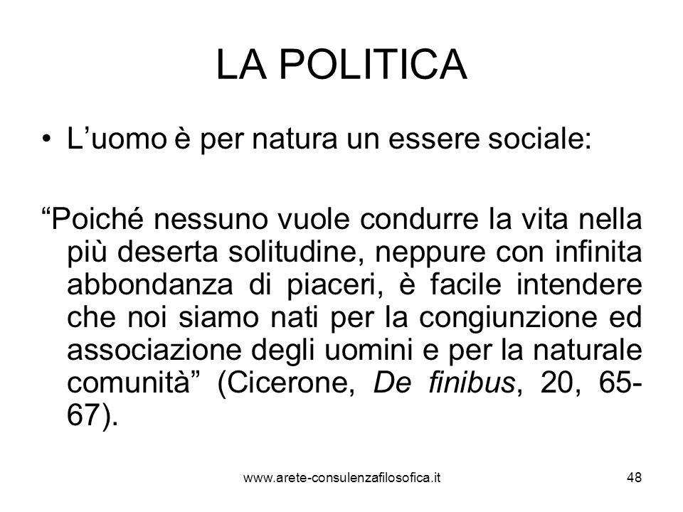 """LA POLITICA L'uomo è per natura un essere sociale: """"Poiché nessuno vuole condurre la vita nella più deserta solitudine, neppure con infinita abbondanz"""