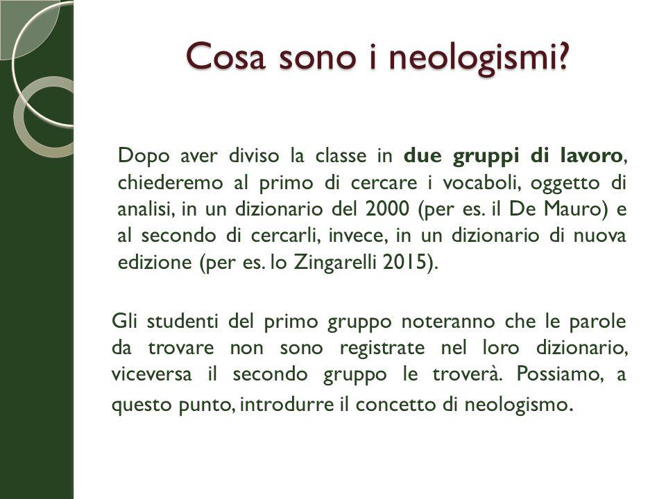 Cosa sono i neologismi? Dopo aver diviso la classe in due gruppi di lavoro, chiederemo al primo di cercare i vocaboli, oggetto di analisi, in un dizio