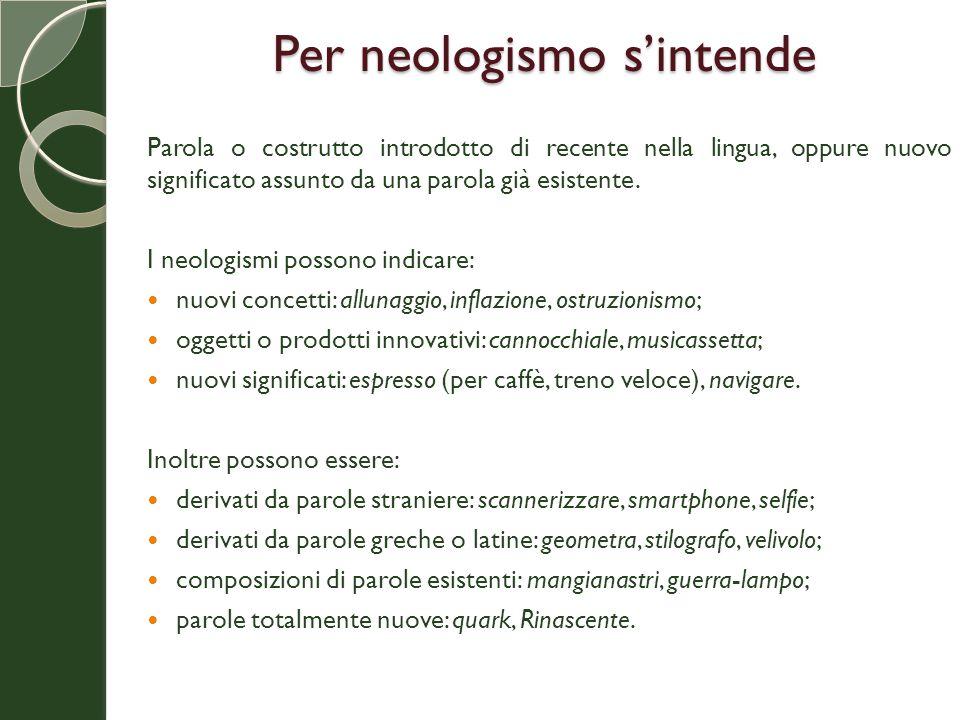 Per neologismo s'intende Parola o costrutto introdotto di recente nella lingua, oppure nuovo significato assunto da una parola già esistente. I neolog