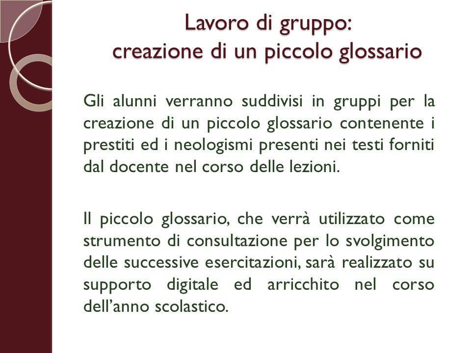 Lavoro di gruppo: creazione di un piccolo glossario Gli alunni verranno suddivisi in gruppi per la creazione di un piccolo glossario contenente i pres