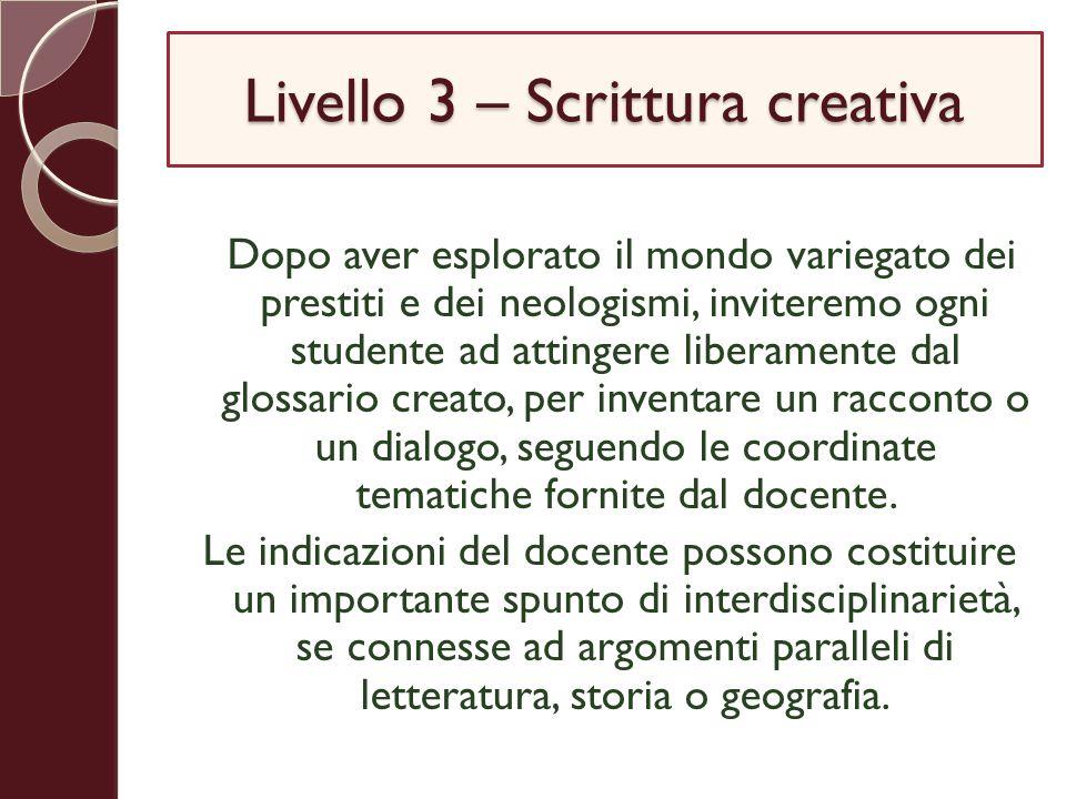 Livello 3 – Scrittura creativa Dopo aver esplorato il mondo variegato dei prestiti e dei neologismi, inviteremo ogni studente ad attingere liberamente