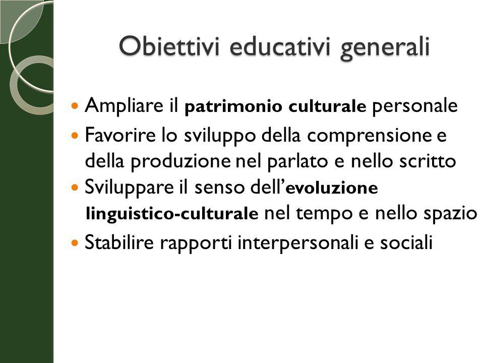 Obiettivi educativi generali Ampliare il patrimonio culturale personale Favorire lo sviluppo della comprensione e della produzione nel parlato e nello