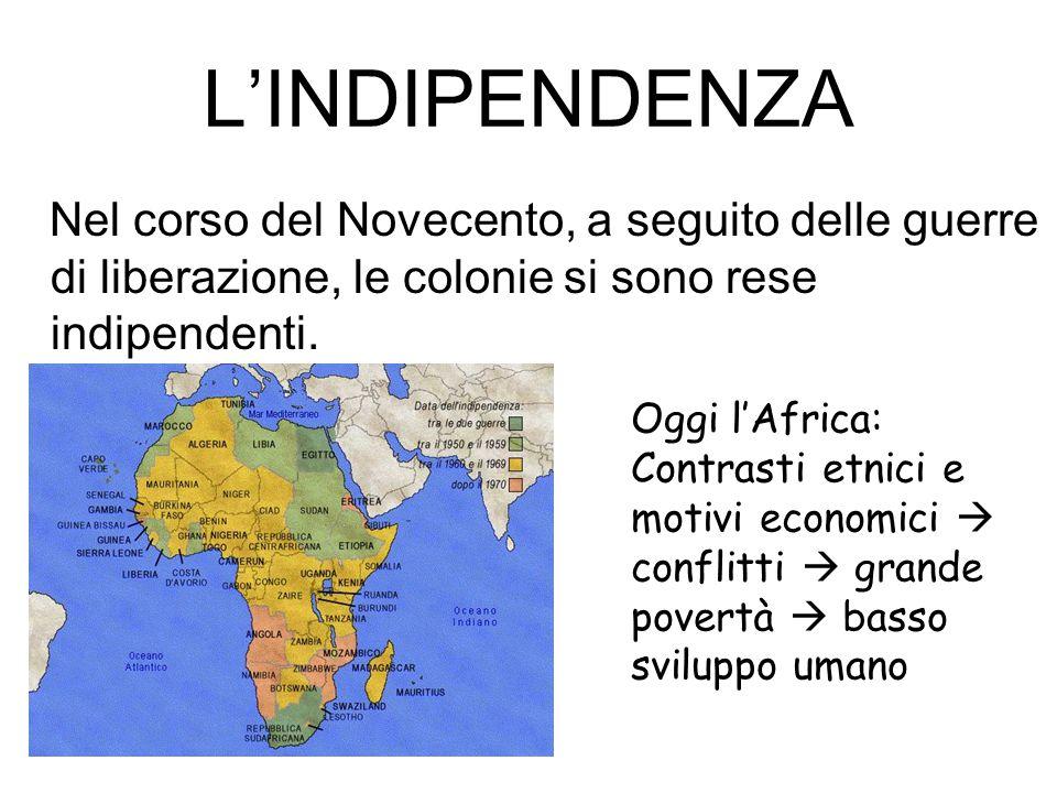 L'INDIPENDENZA Nel corso del Novecento, a seguito delle guerre di liberazione, le colonie si sono rese indipendenti. Oggi l'Africa: Contrasti etnici e