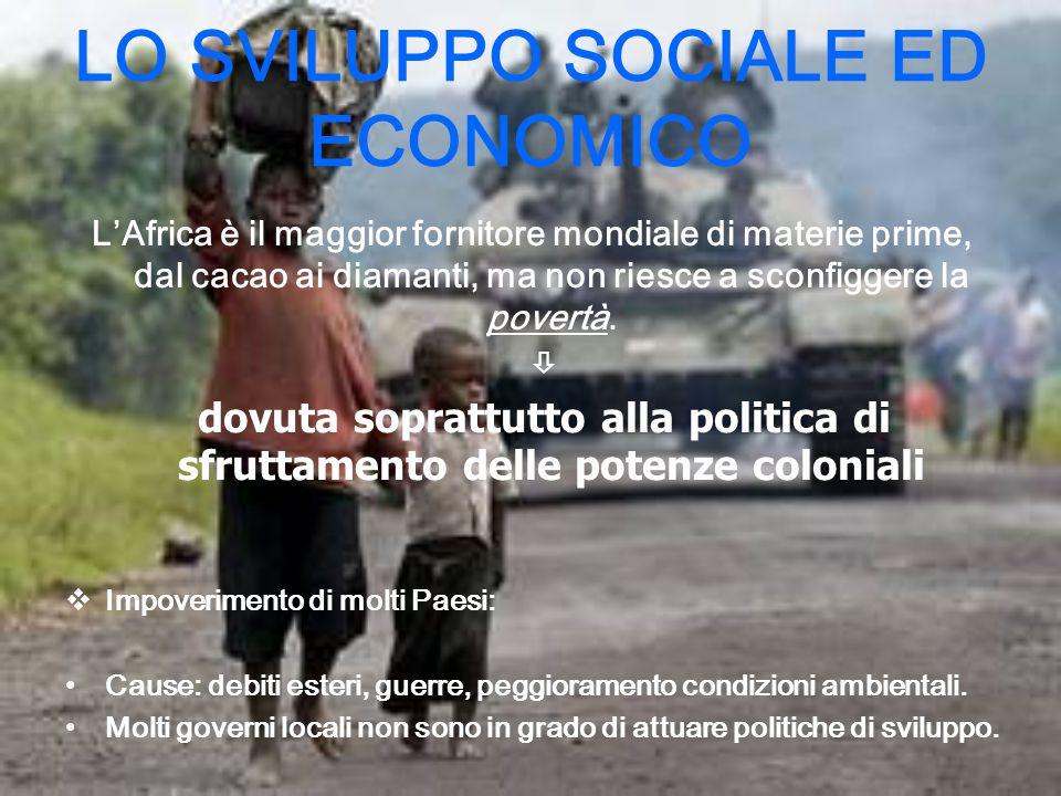 LO SVILUPPO SOCIALE ED ECONOMICO L'Africa è il maggior fornitore mondiale di materie prime, dal cacao ai diamanti, ma non riesce a sconfiggere la povertà.