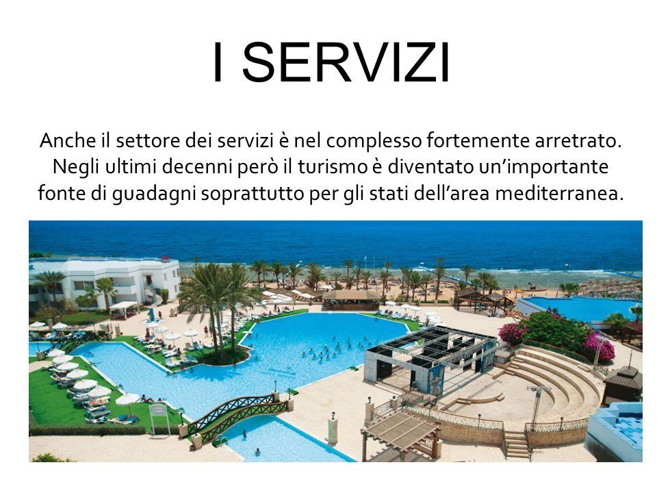 I SERVIZI Anche il settore dei servizi è nel complesso fortemente arretrato. Negli ultimi decenni però il turismo è diventato un'importante fonte di g