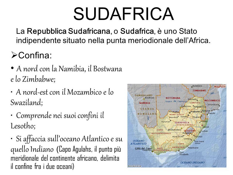  Confina: A nord con la Namibia, il Bostwana e lo Zimbabwe; A nord-est con il Mozambico e lo Swaziland; Comprende nei suoi confini il Lesotho; Si affaccia sull'oceano Atlantico e su quello Indiano ( Capo Agulahs, il punto più meridionale del continente africano, delimita il confine fra i due oceani) La Repubblica Sudafricana, o Sudafrica, è uno Stato indipendente situato nella punta meriodionale dell'Africa.