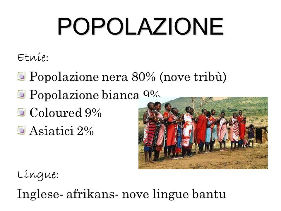 POPOLAZIONE Etnie: Popolazione nera 80% (nove tribù) Popolazione bianca 9% Coloured 9% Asiatici 2% Lingue: Inglese- afrikans- nove lingue bantu
