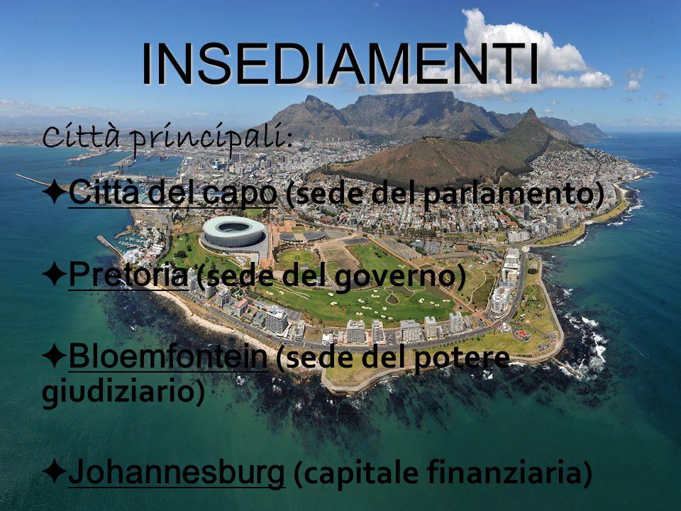 INSEDIAMENTI Città principali: ✦ Città del capo (sede del parlamento) ✦ Pretoria (sede del governo) ✦ Bloemfontein (sede del potere giudiziario) ✦ Johannesburg (capitale finanziaria)