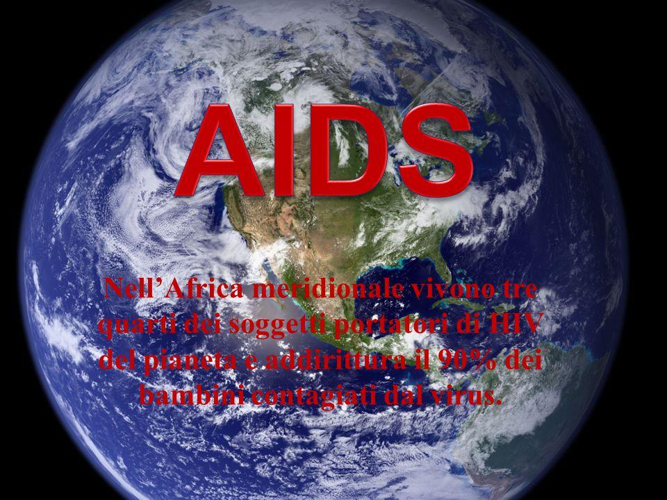 Nell'Africa meridionale vivono tre quarti dei soggetti portatori di HIV del pianeta e addirittura il 90% dei bambini contagiati dal virus.