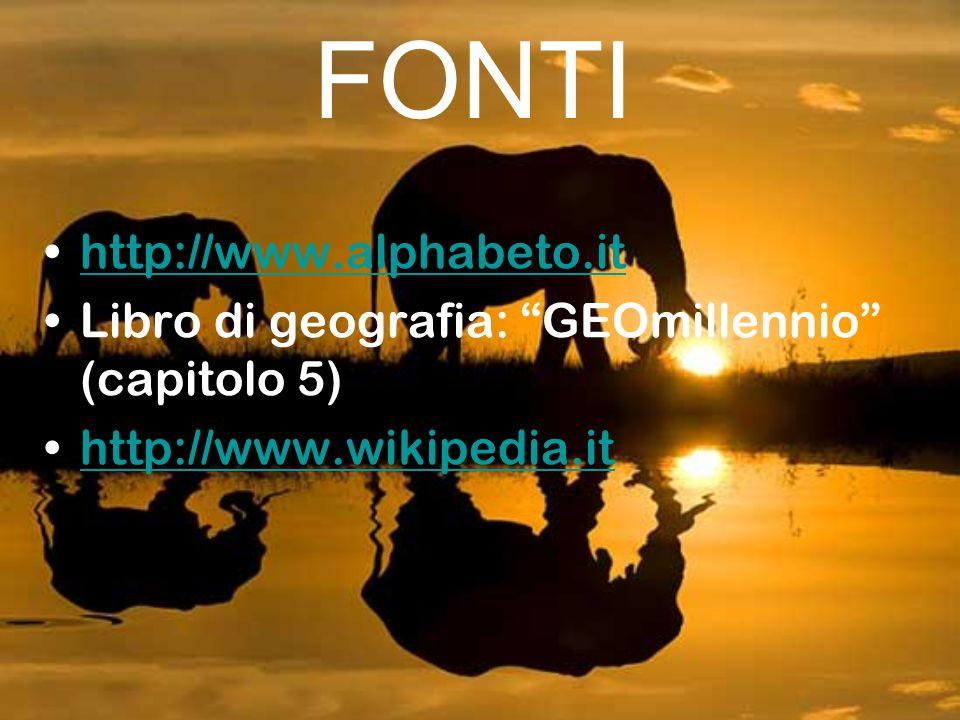 """FONTI http://www.alphabeto.it Libro di geografia: """"GEOmillennio"""" (capitolo 5) http://www.wikipedia.it"""