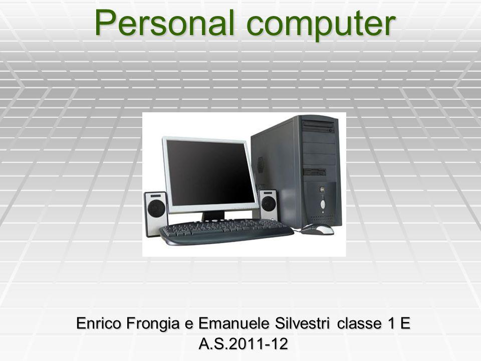 Personal computer Enrico Frongia e Emanuele Silvestri classe 1 E A.S.2011-12