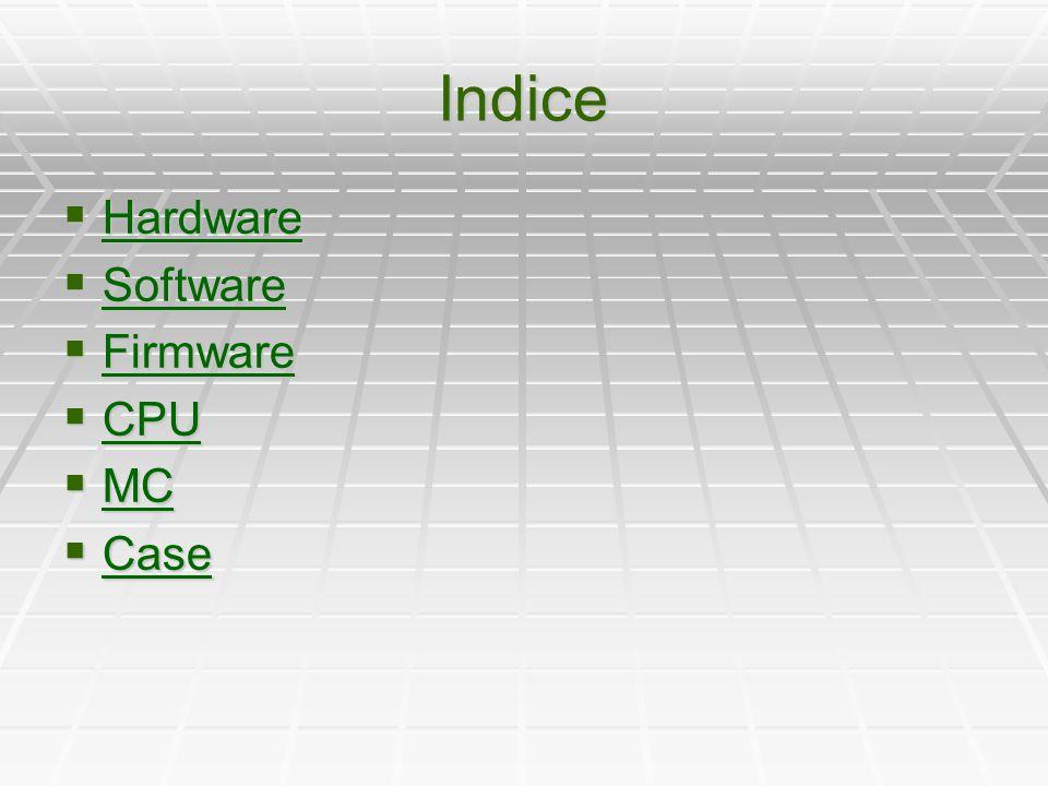  Hardware : insieme delle parti solide che lo compongono ( circuiti,tastiera,schermo)