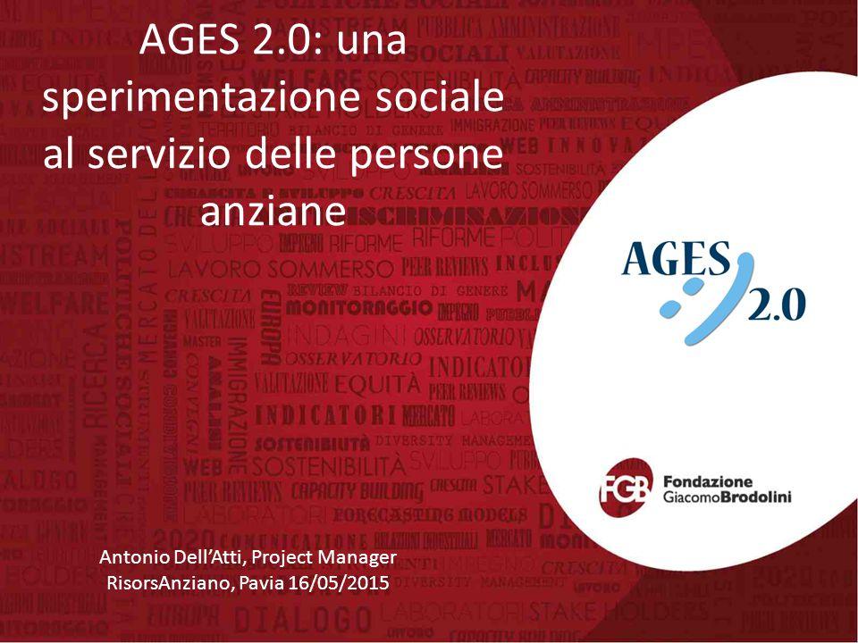 AGES 2.0: una sperimentazione sociale al servizio delle persone anziane Antonio Dell'Atti, Project Manager RisorsAnziano, Pavia 16/05/2015
