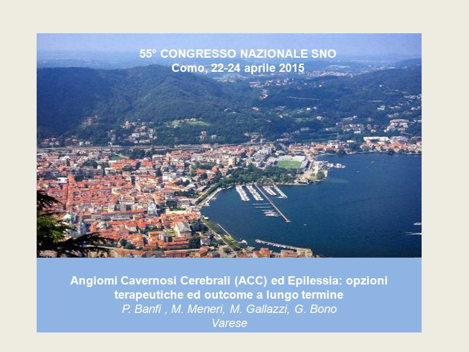Angiomi Cavernosi Cerebrali (ACC) ed Epilessia: opzioni terapeutiche ed outcome a lungo termine P. Banfi, M. Meneri, M. Gallazzi, G. Bono Varese 55° C