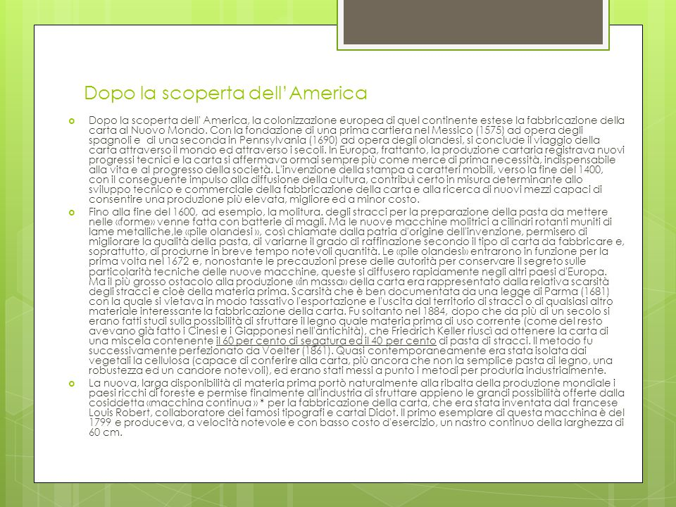 Dopo la scoperta dell'America  Dopo la scoperta dell America, la colonizzazione europea di quel continente estese la fabbricazione della carta al Nuovo Mondo.