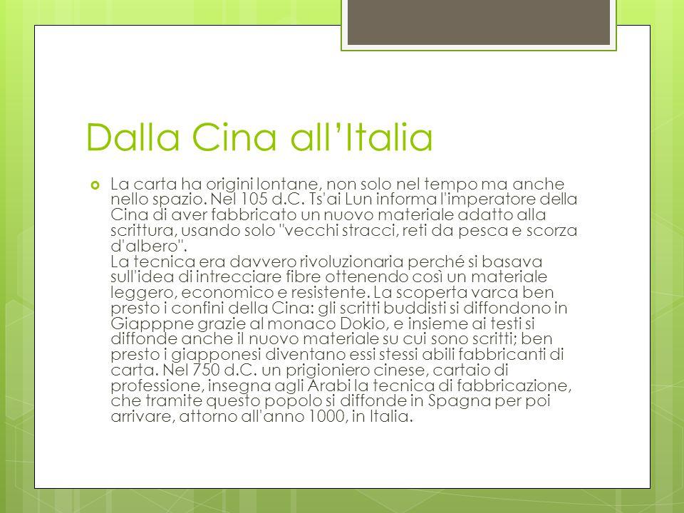 Dalla Cina all'Italia  La carta ha origini lontane, non solo nel tempo ma anche nello spazio.