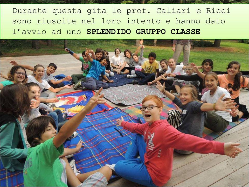 Durante questa gita le prof. Caliari e Ricci sono riuscite nel loro intento e hanno dato l'avvio ad uno SPLENDIDO GRUPPO CLASSE