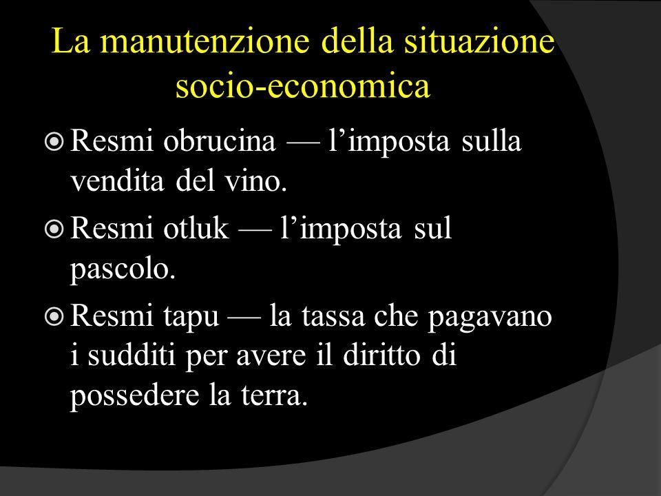 La manutenzione della situazione socio-economica  Resmi obrucina — l'imposta sulla vendita del vino.  Resmi otluk — l'imposta sul pascolo.  Resmi t