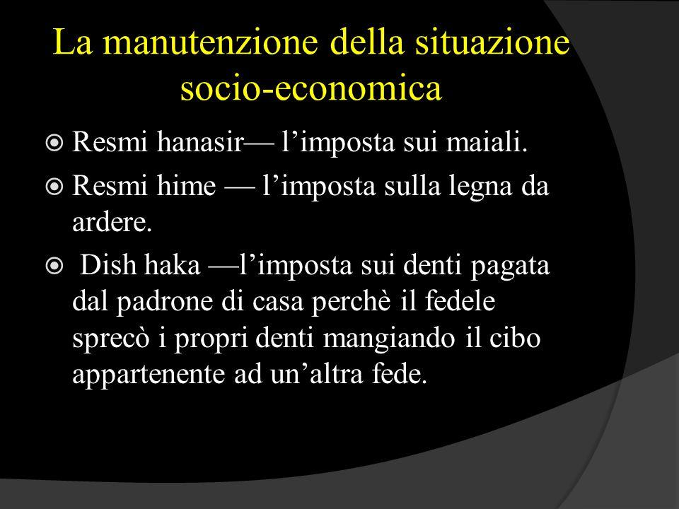 La manutenzione della situazione socio-economica  Resmi hanasir— l'imposta sui maiali.  Resmi hime — l'imposta sulla legna da ardere.  Dish haka —l