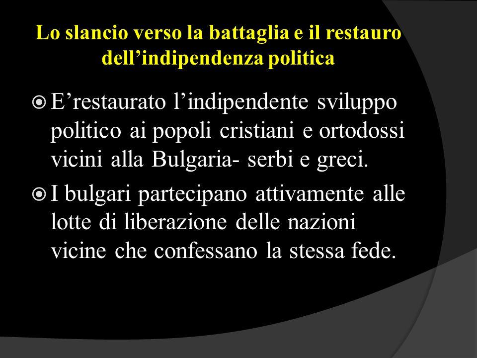 Lo slancio verso la battaglia e il restauro dell'indipendenza politica  E'restaurato l'indipendente sviluppo politico ai popoli cristiani e ortodossi