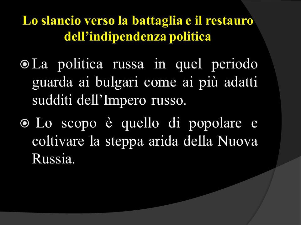 Lo slancio verso la battaglia e il restauro dell'indipendenza politica  La politica russa in quel periodo guarda ai bulgari come ai più adatti suddit
