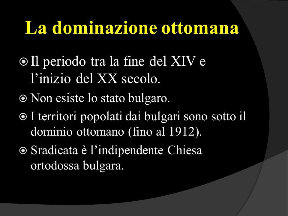 La dominazione ottomana  Il periodo tra la fine del XIV e l'inizio del XX secolo.  Non esiste lo stato bulgaro.  I territori popolati dai bulgari s