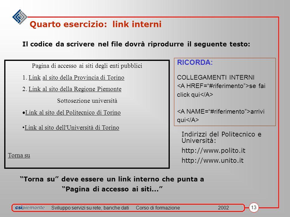 Sviluppo servizi su rete, banche datiCorso di formazione2002 13 Quarto esercizio: link interni Pagina di accesso ai siti degli enti pubblici 1.