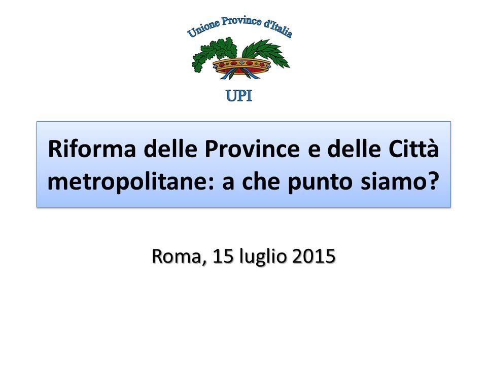 Riforma delle Province e delle Città metropolitane: a che punto siamo Roma, 15 luglio 2015